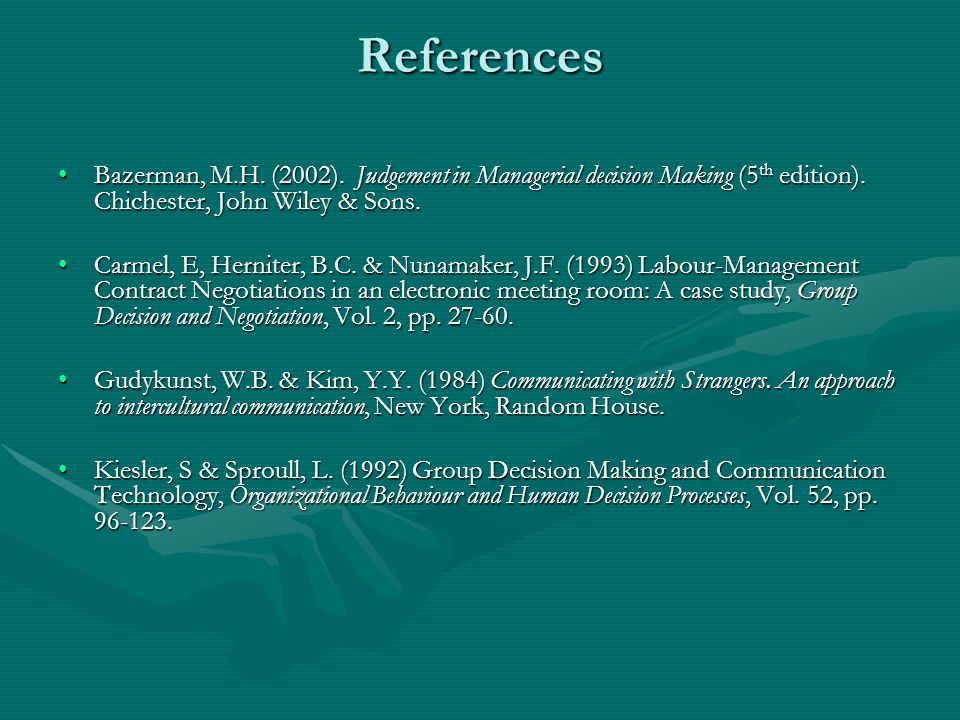 References Bazerman, M.H. (2002). Judgement in Managerial decision Making (5 th edition). Chichester, John Wiley & Sons.Bazerman, M.H. (2002). Judgeme