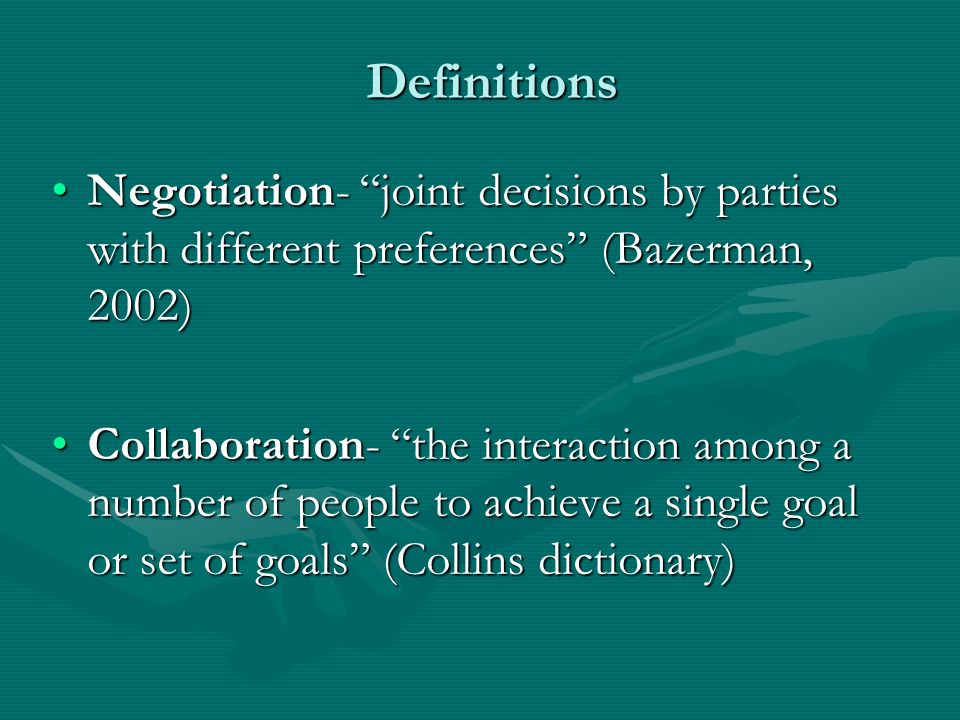 Definitions Negotiation- joint decisions by parties with different preferences (Bazerman, 2002)Negotiation- joint decisions by parties with different