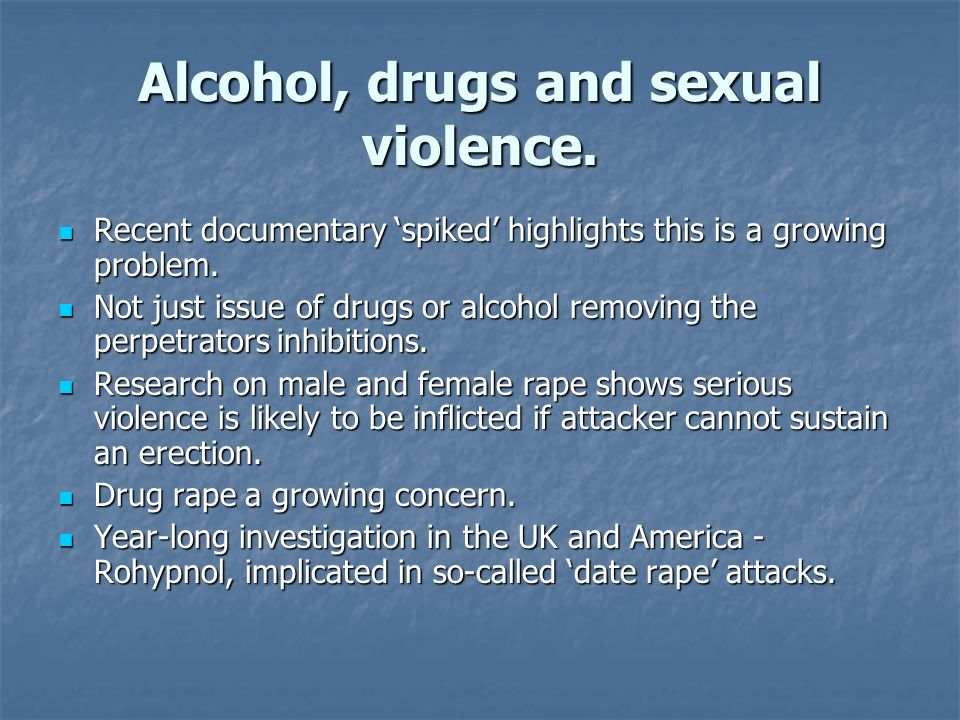 Alcohol, drugs and sexual violence. Recent documentary spiked highlights this is a growing problem. Recent documentary spiked highlights this is a gro
