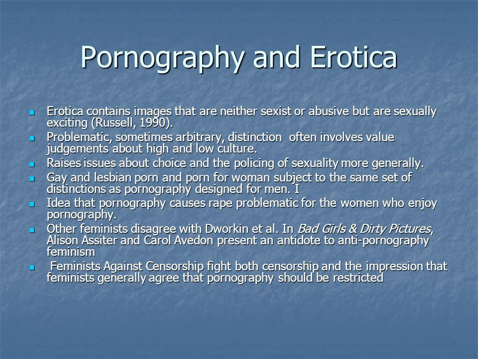 Pornography and Erotica Erotica contains images that are neither sexist or abusive but are sexually exciting (Russell, 1990). Erotica contains images