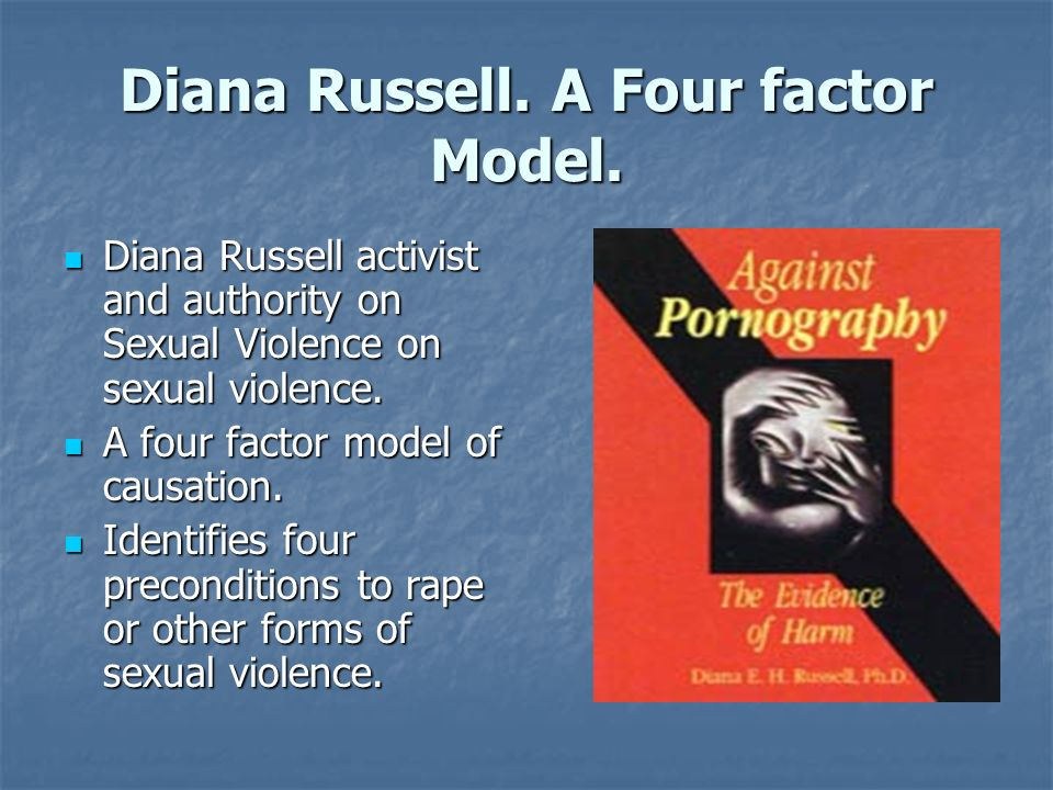 Diana Russell. A Four factor Model. Diana Russell activist and authority on Sexual Violence on sexual violence. Diana Russell activist and authority o