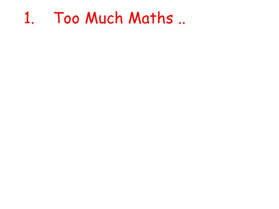1. Too Much Maths..