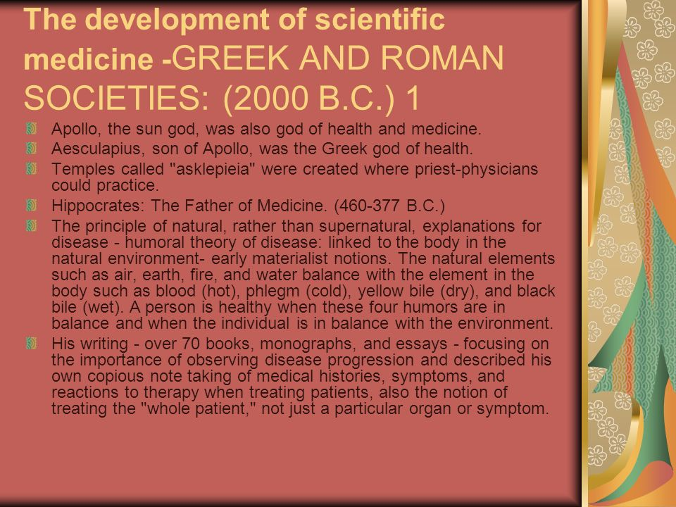 The development of scientific medicine - GREEK AND ROMAN SOCIETIES: (2000 B.C.) 1 Apollo, the sun god, was also god of health and medicine. Aesculapiu