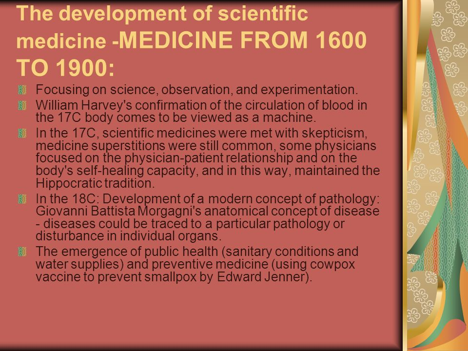 The development of scientific medicine - MEDICINE FROM 1600 TO 1900: Focusing on science, observation, and experimentation. William Harvey's confirmat