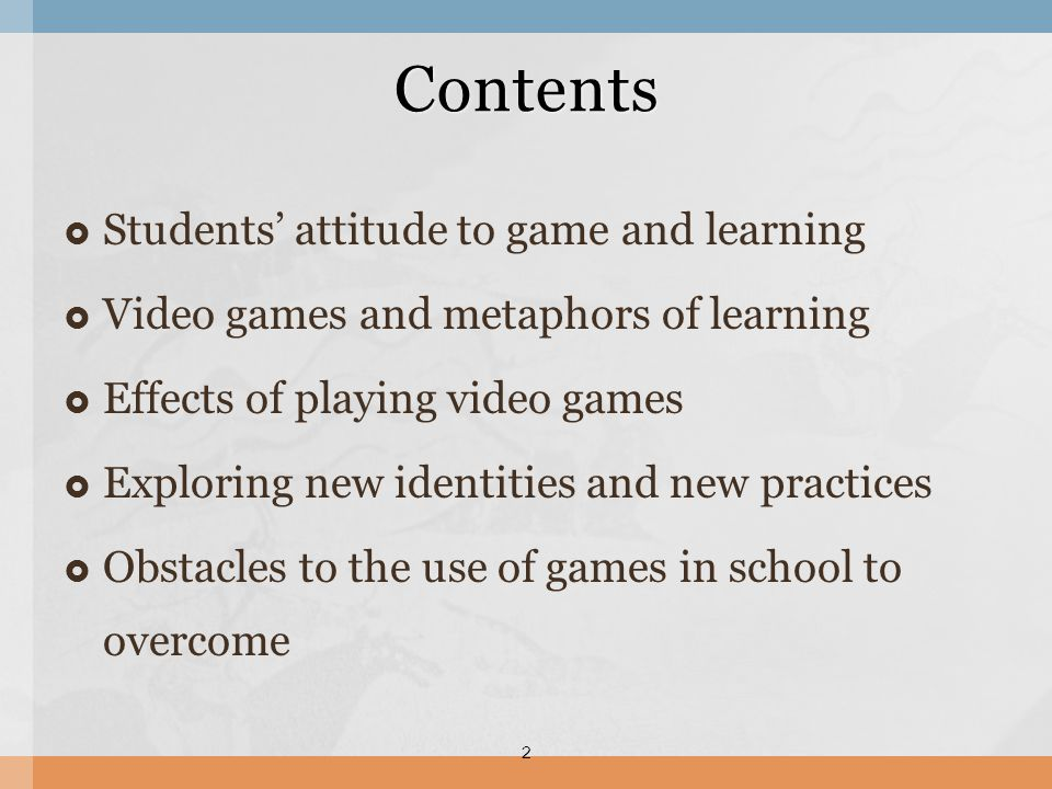 Students attitude to game and learning Video games and metaphors of learning Effects of playing video games Exploring new identities and new practices Obstacles to the use of games in school to overcome 2 Contents