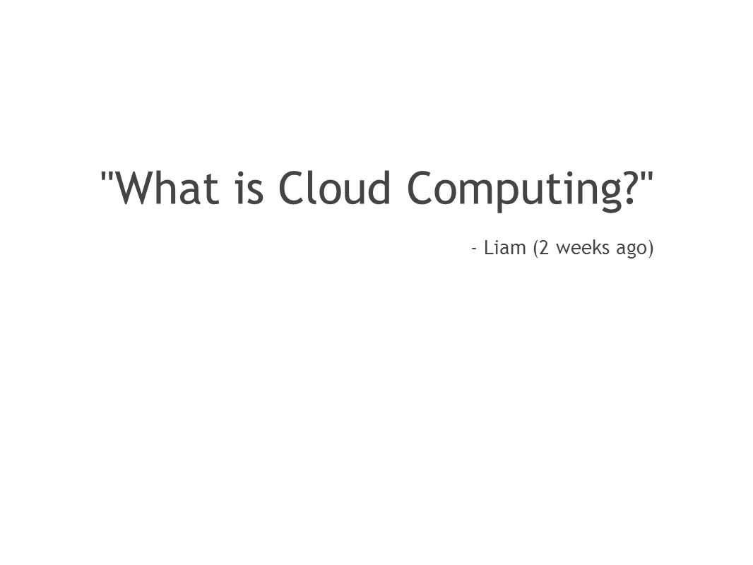What is Cloud Computing - Liam (2 weeks ago)