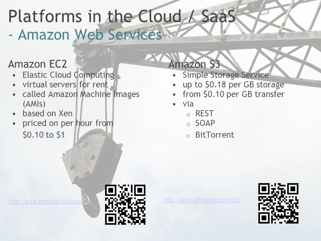 Amazon EC2 Elastic Cloud Computing virtual servers for rent called Amazon Machine Images (AMIs) based on Xen priced on per hour from $0.10 to $1 Amazon S3 Simple Storage Service up to $0.18 per GB storage from $0.10 per GB transfer via o REST o SOAP o BitTorrent http://aws.amazon.com/ec2/ http://aws.amazon.com/s3/ Platforms in the Cloud / SaaS - Amazon Web Services