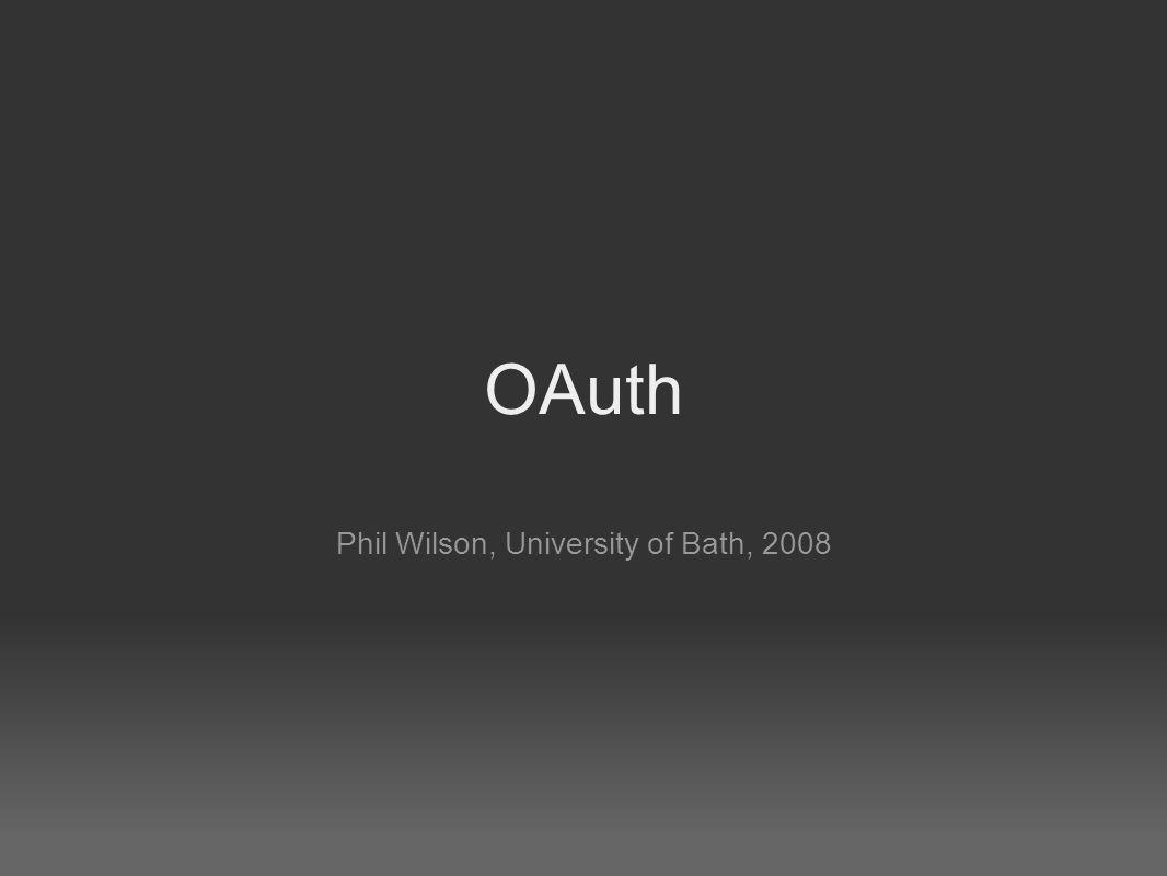 OAuth Phil Wilson, University of Bath, 2008