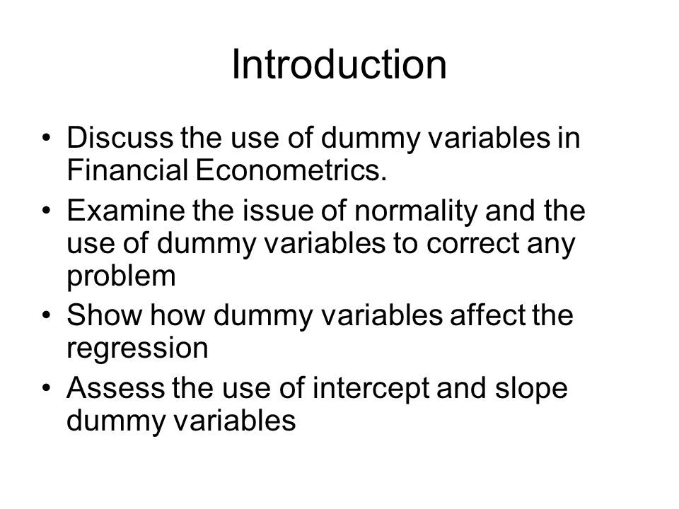 Introduction Discuss the use of dummy variables in Financial Econometrics.