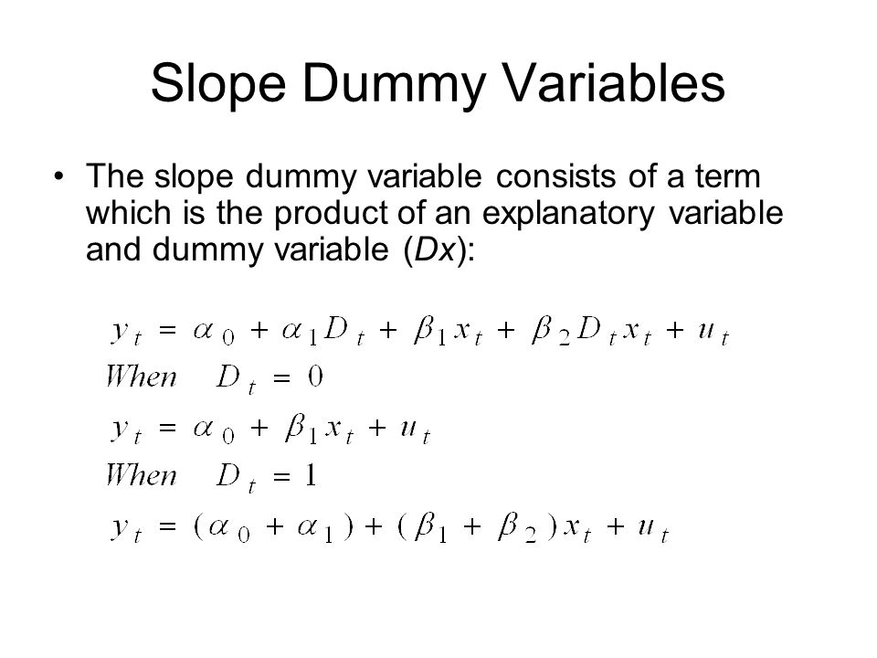 Slope Dummy Variables The slope dummy variable consists of a term which is the product of an explanatory variable and dummy variable (Dx):