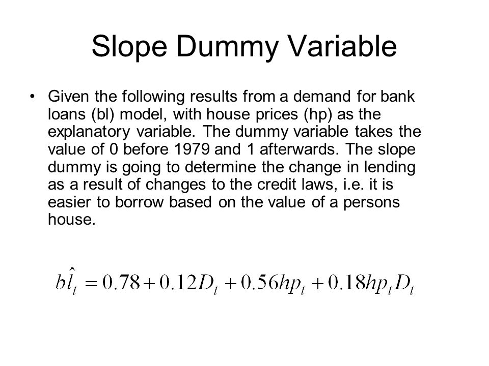 Slope Dummy Variable Given the following results from a demand for bank loans (bl) model, with house prices (hp) as the explanatory variable.