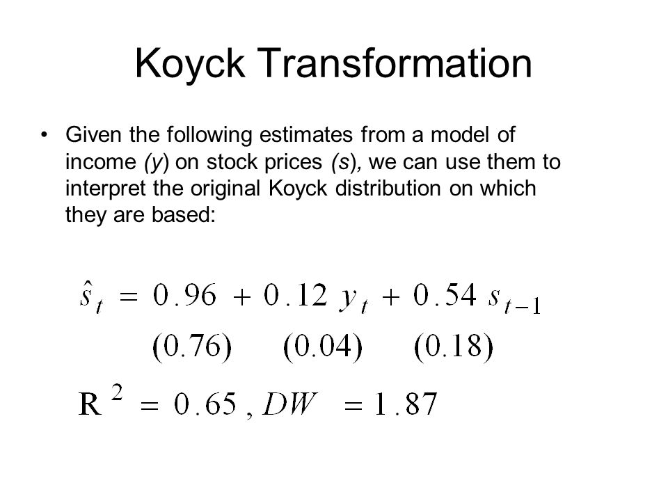 Koyck Transformation Given the following estimates from a model of income (y) on stock prices (s), we can use them to interpret the original Koyck dis