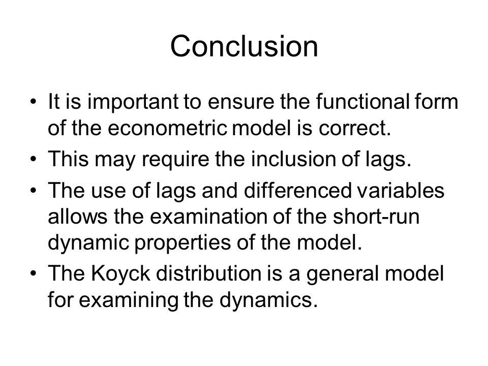 Conclusion It is important to ensure the functional form of the econometric model is correct. This may require the inclusion of lags. The use of lags