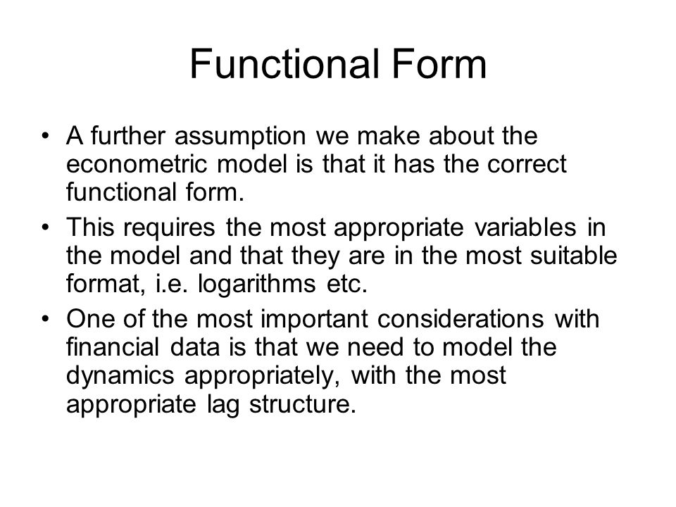 Functional Form A further assumption we make about the econometric model is that it has the correct functional form. This requires the most appropriat