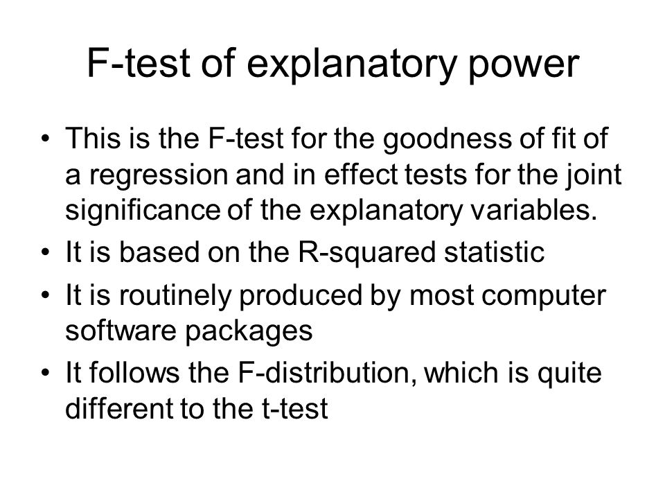 F-test of explanatory power This is the F-test for the goodness of fit of a regression and in effect tests for the joint significance of the explanato