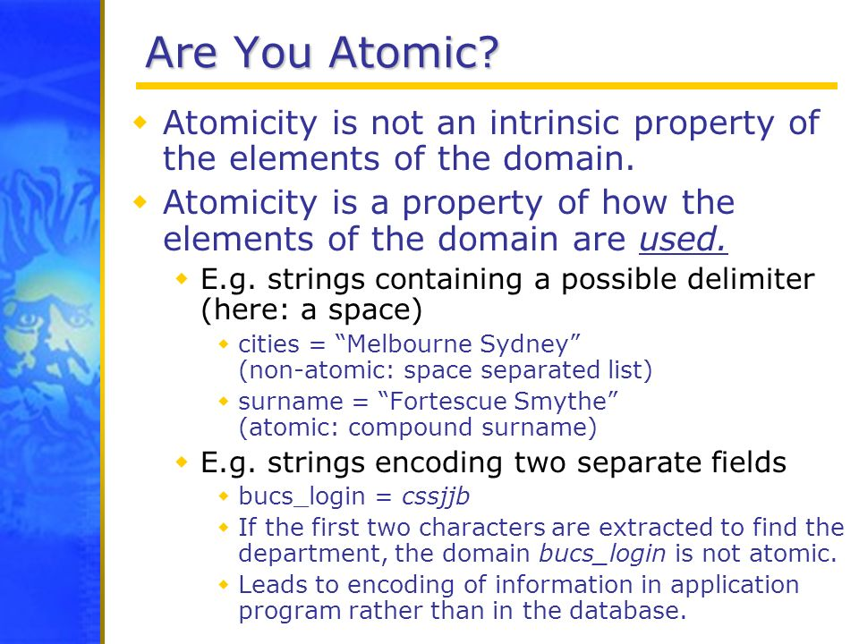 Are You Atomic? Atomicity is not an intrinsic property of the elements of the domain. Atomicity is a property of how the elements of the domain are us