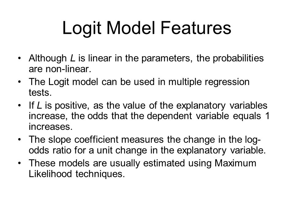 Logit Model Features Although L is linear in the parameters, the probabilities are non-linear. The Logit model can be used in multiple regression test