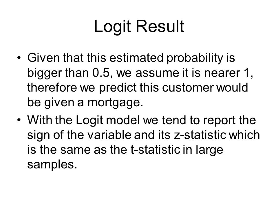 Logit Result Given that this estimated probability is bigger than 0.5, we assume it is nearer 1, therefore we predict this customer would be given a m