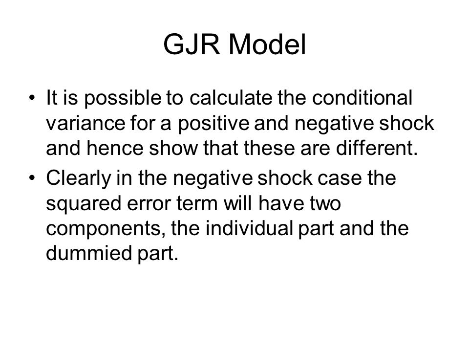 GJR Model It is possible to calculate the conditional variance for a positive and negative shock and hence show that these are different. Clearly in t