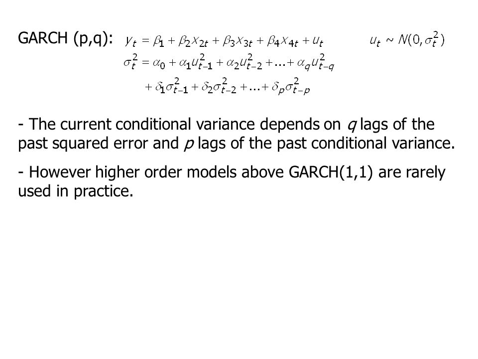 GARCH (p,q): - The current conditional variance depends on q lags of the past squared error and p lags of the past conditional variance. - However hig