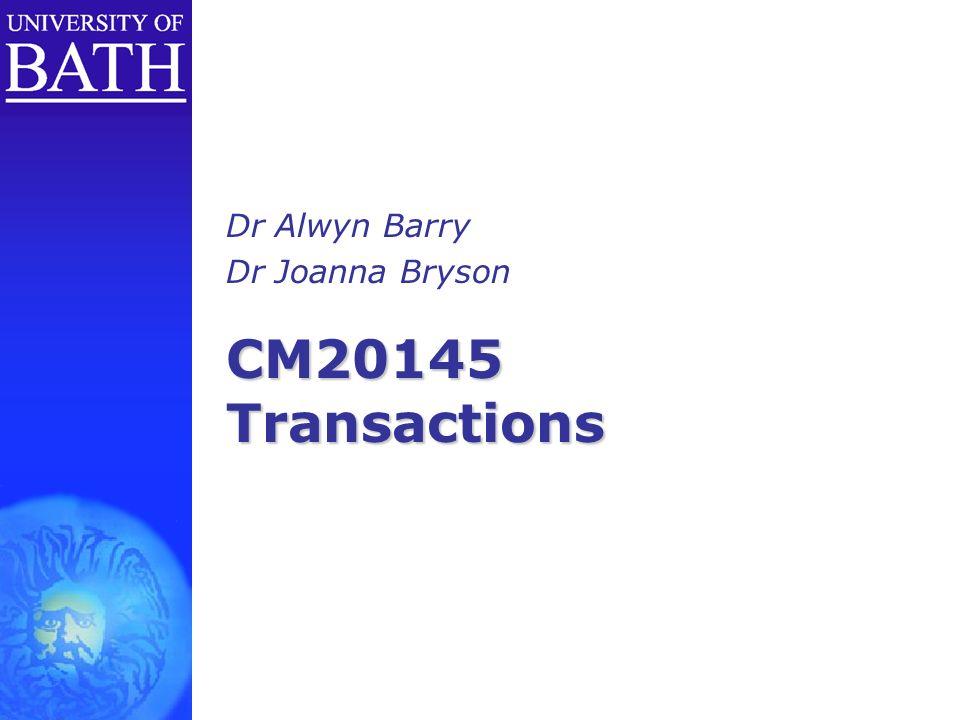 CM20145 Transactions Dr Alwyn Barry Dr Joanna Bryson