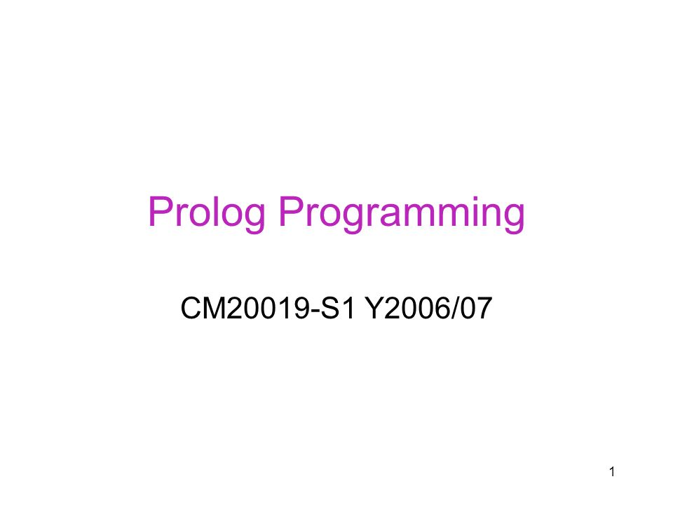 1 Prolog Programming CM20019-S1 Y2006/07
