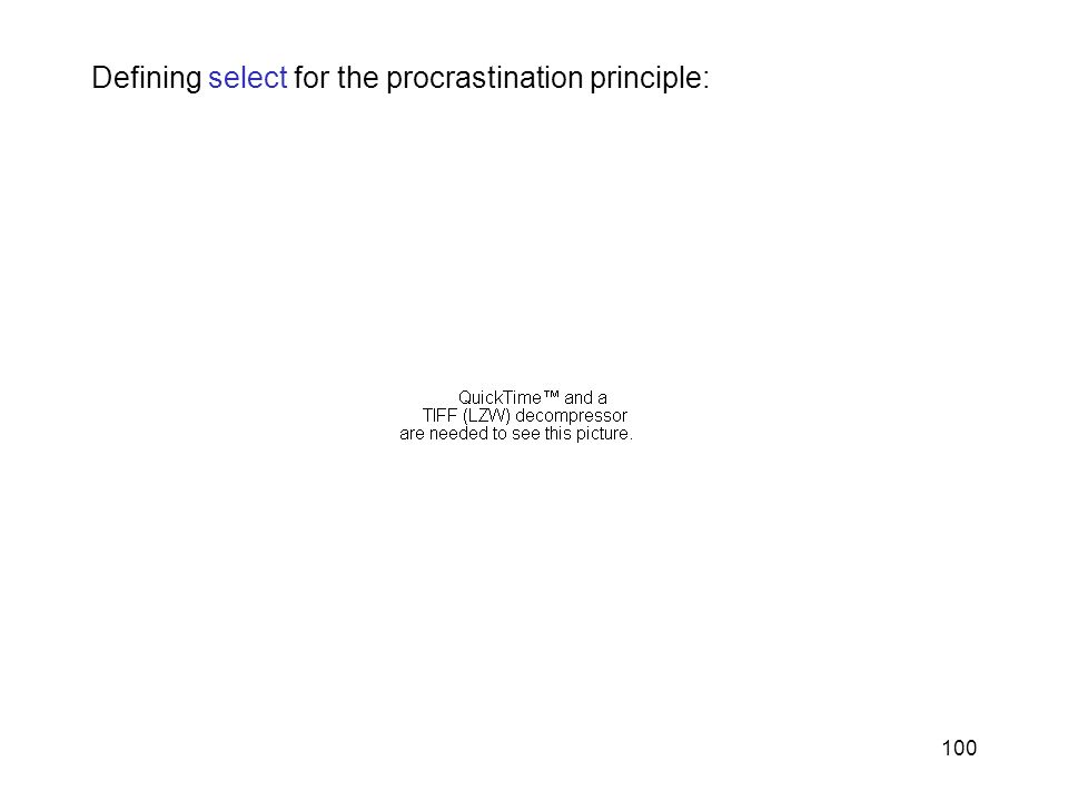 100 Defining select for the procrastination principle: