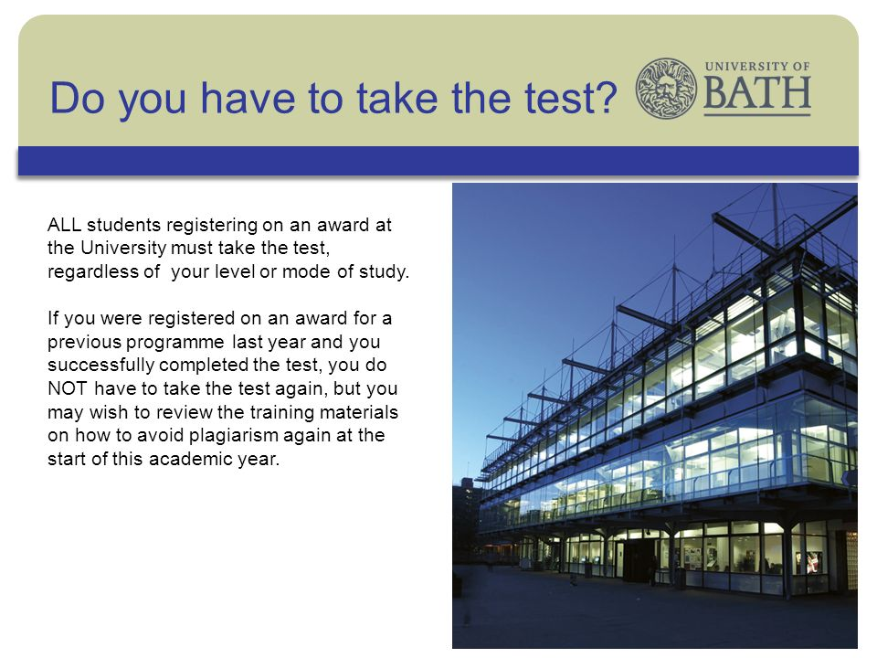 The University ALL students registering on an award at the University must take the test, regardless of your level or mode of study. If you were regis