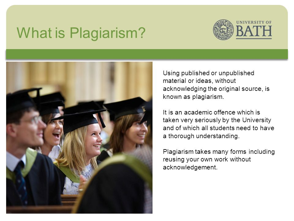 The University Using published or unpublished material or ideas, without acknowledging the original source, is known as plagiarism.