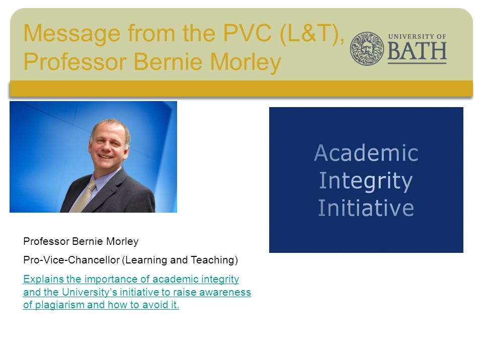 The University Professor Bernie Morley Pro-Vice-Chancellor (Learning and Teaching) Explains the importance of academic integrity and the Universitys i