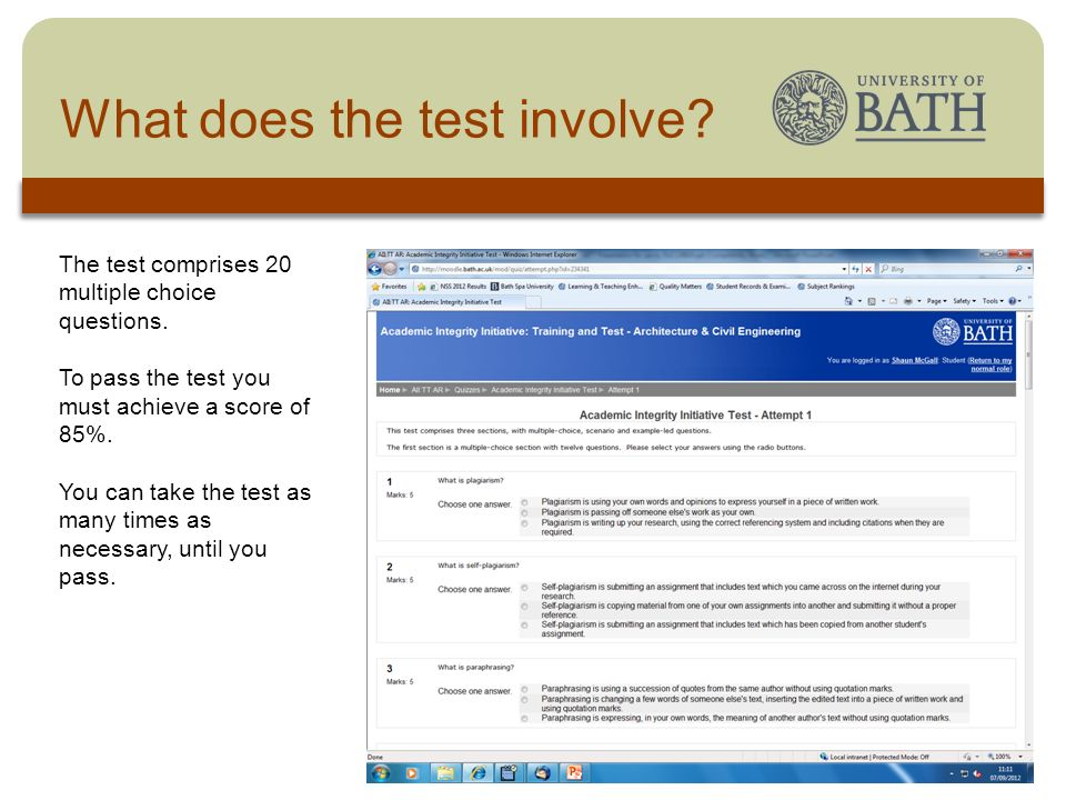 The University What does the test involve? The test comprises 20 multiple choice questions. To pass the test you must achieve a score of 85%. You can