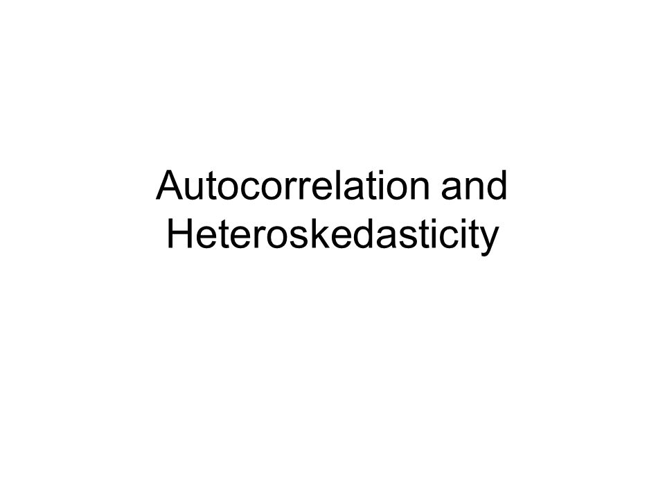 Autocorrelation and Heteroskedasticity