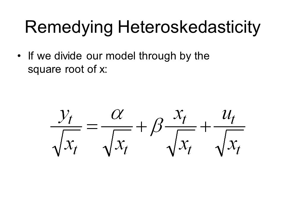 Remedying Heteroskedasticity If we divide our model through by the square root of x: