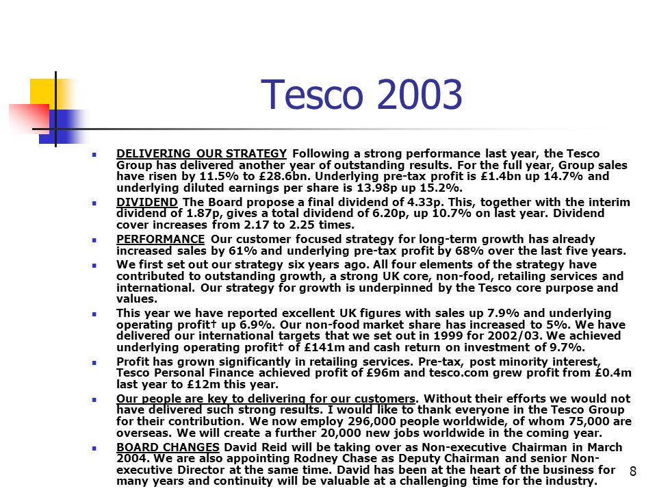 8 Tesco 2003 DELIVERING OUR STRATEGY Following a strong performance last year, the Tesco Group has delivered another year of outstanding results.