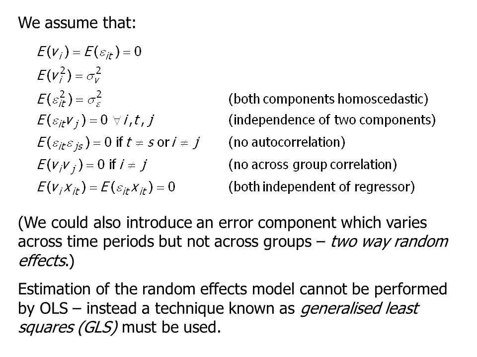 We assume that: (We could also introduce an error component which varies across time periods but not across groups – two way random effects.) Estimati