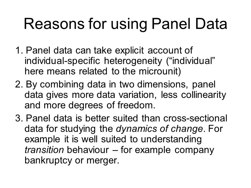 Reasons for using Panel Data 1. Panel data can take explicit account of individual-specific heterogeneity (individual here means related to the microu