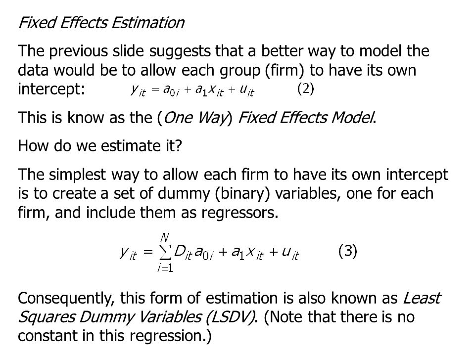 Fixed Effects Estimation The previous slide suggests that a better way to model the data would be to allow each group (firm) to have its own intercept