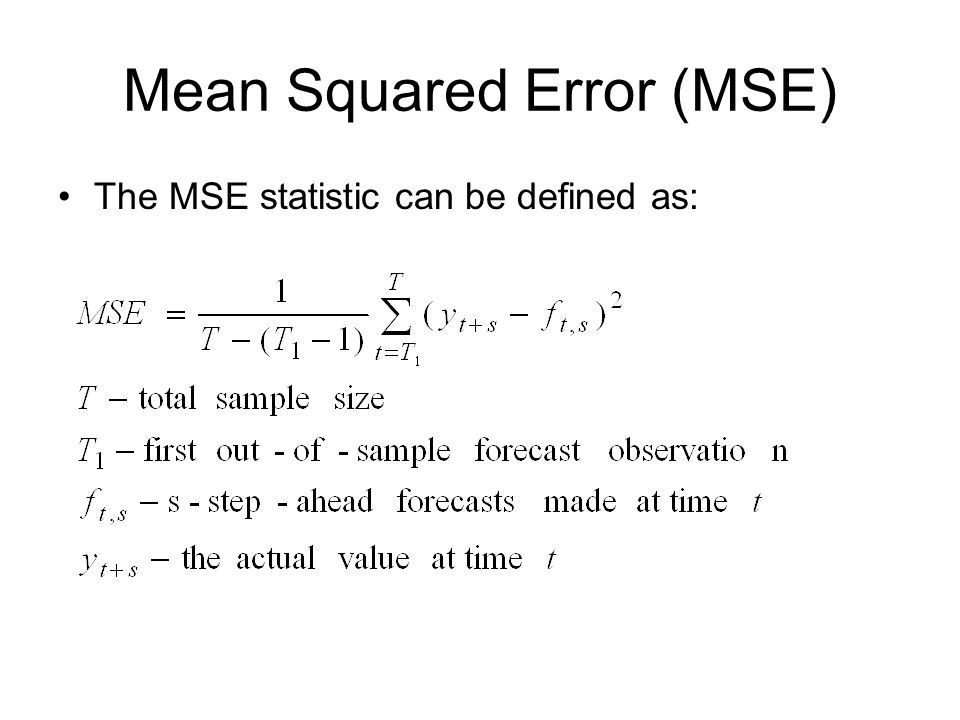 Mean Squared Error (MSE) The MSE statistic can be defined as: