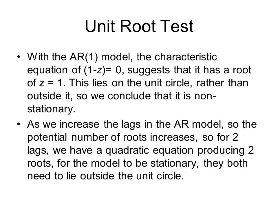With the AR(1) model, the characteristic equation of (1-z)= 0, suggests that it has a root of z = 1. This lies on the unit circle, rather than outside