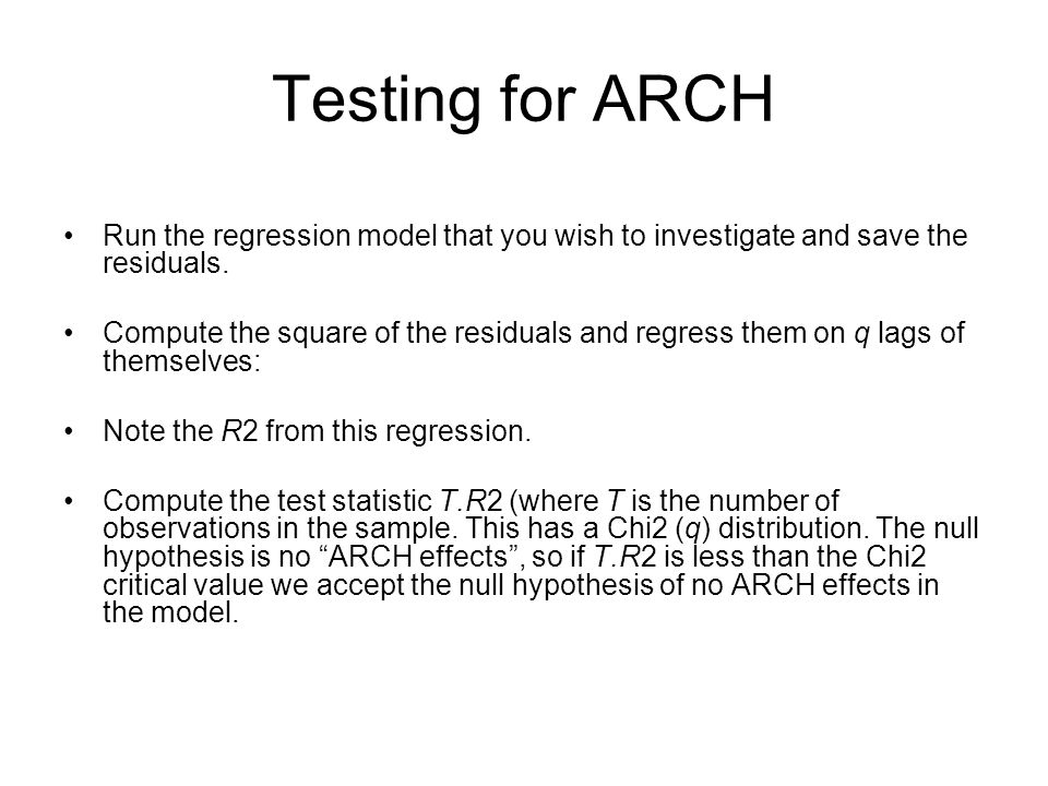 Testing for ARCH Run the regression model that you wish to investigate and save the residuals.