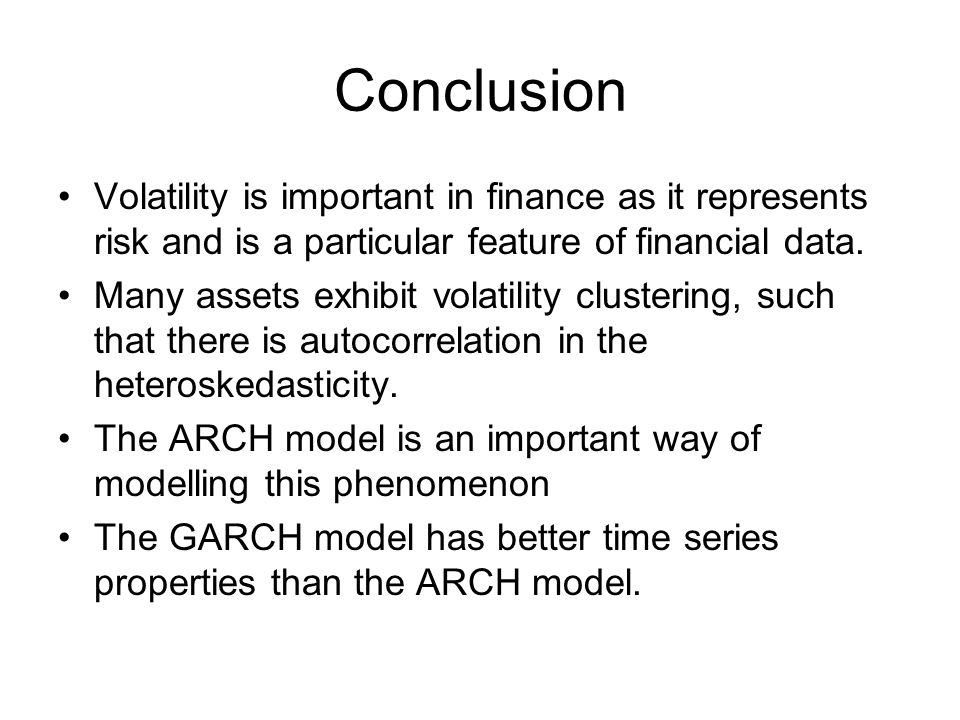 Conclusion Volatility is important in finance as it represents risk and is a particular feature of financial data.