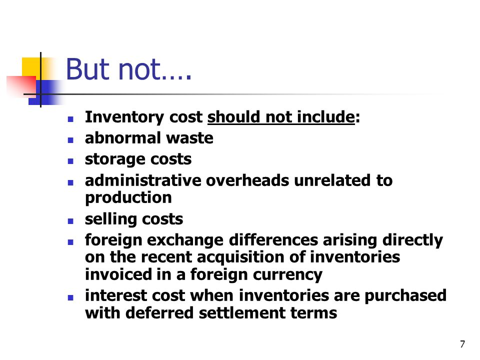 7 But not…. Inventory cost should not include: abnormal waste storage costs administrative overheads unrelated to production selling costs foreign exc