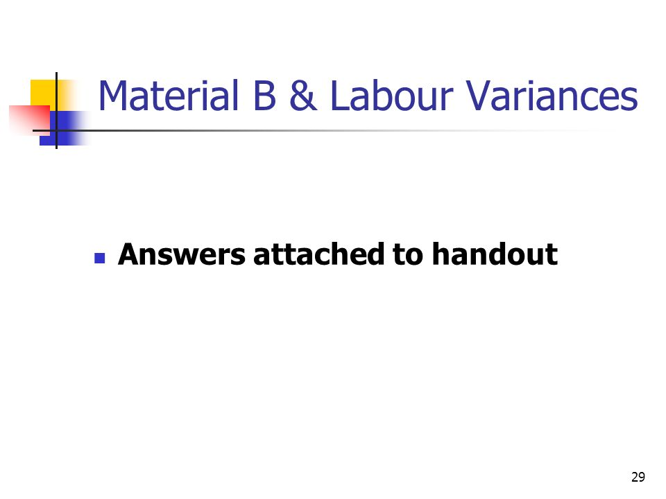 29 Material B & Labour Variances Answers attached to handout