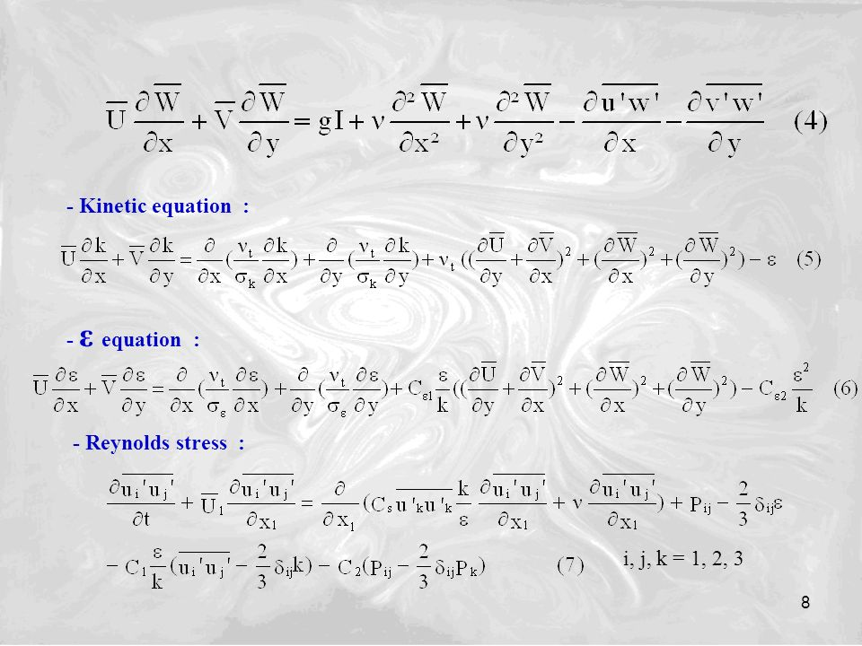 8 - Kinetic equation : - ε equation : - Reynolds stress : i, j, k = 1, 2, 3