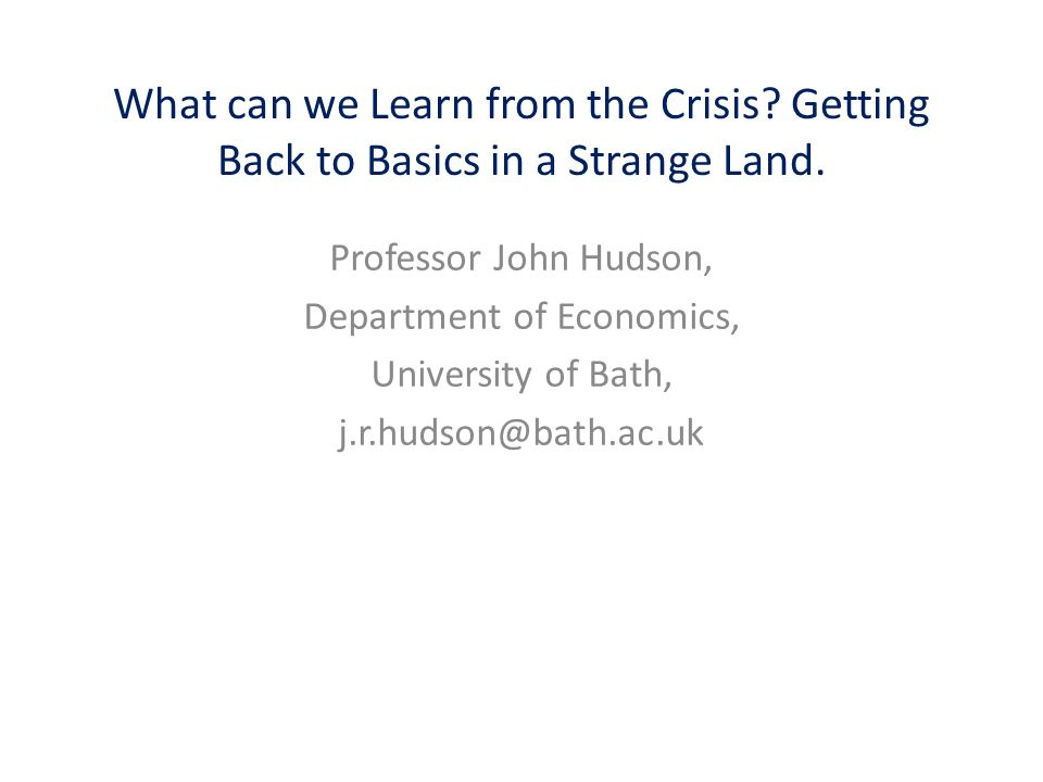 What can we Learn from the Crisis. Getting Back to Basics in a Strange Land.