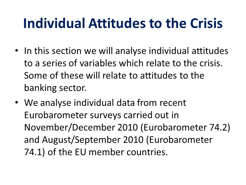 Individual Attitudes to the Crisis In this section we will analyse individual attitudes to a series of variables which relate to the crisis.