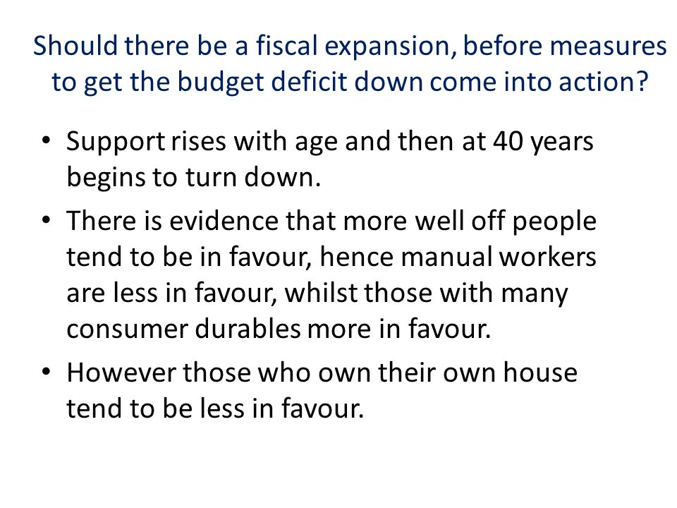 Should there be a fiscal expansion, before measures to get the budget deficit down come into action.