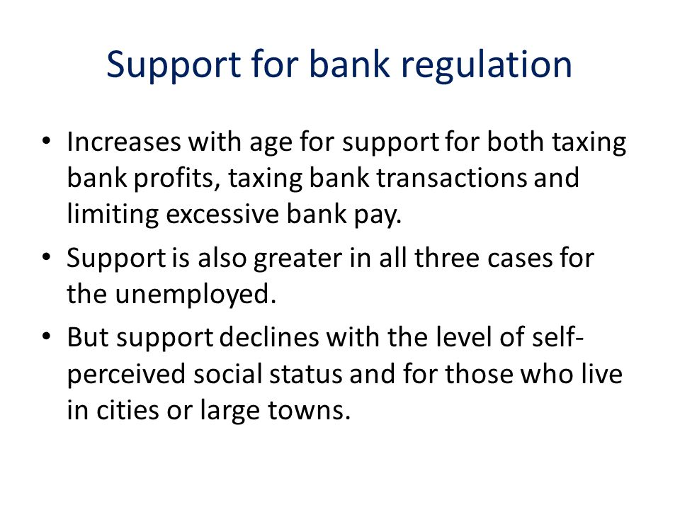 Support for bank regulation Increases with age for support for both taxing bank profits, taxing bank transactions and limiting excessive bank pay.