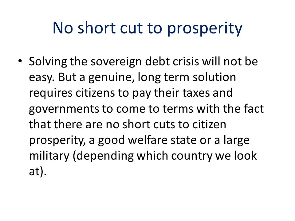 No short cut to prosperity Solving the sovereign debt crisis will not be easy.