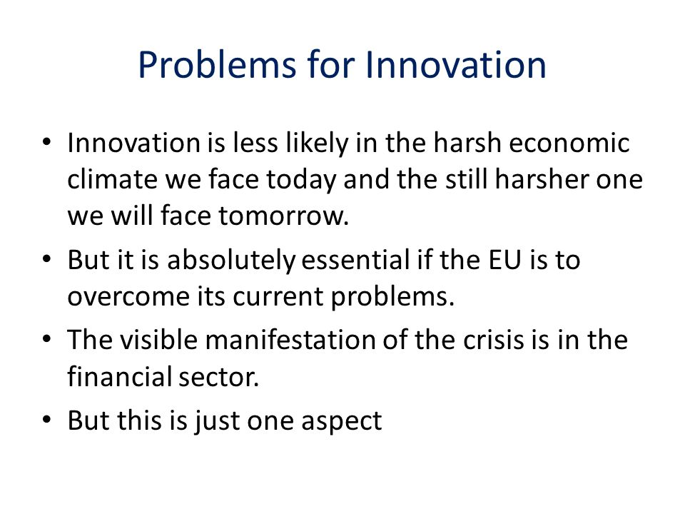 Problems for Innovation Innovation is less likely in the harsh economic climate we face today and the still harsher one we will face tomorrow.